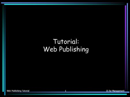 Web Publishing TutorialIS for Management1 Tutorial: Web Publishing.