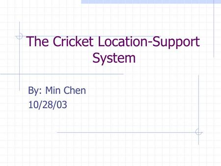 The Cricket Location-Support System By: Min Chen 10/28/03.