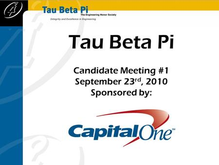 Tau Beta Pi Candidate Meeting #1 September 23 rd, 2010 Sponsored by: