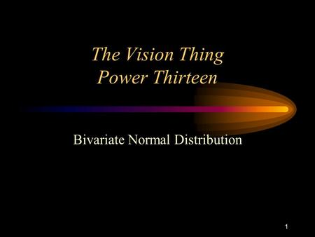 1 The Vision Thing Power Thirteen Bivariate Normal Distribution.