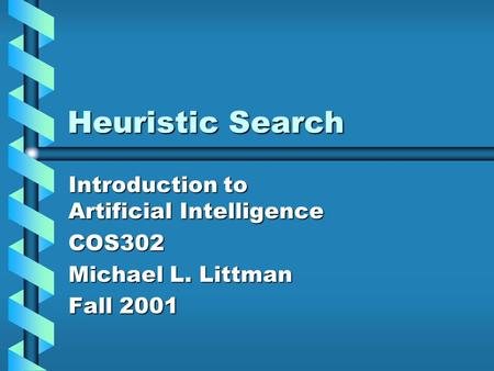 Heuristic Search Introduction to Artificial Intelligence COS302 Michael L. Littman Fall 2001.
