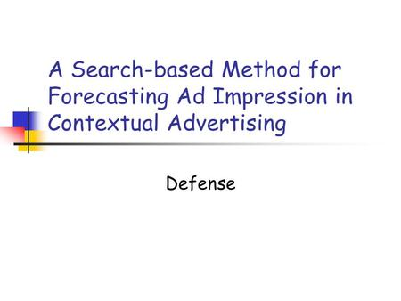 A Search-based Method for Forecasting Ad Impression in Contextual Advertising Defense.