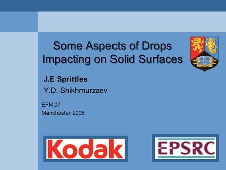 Some Aspects of Drops Impacting on Solid Surfaces J.E Sprittles Y.D. Shikhmurzaev EFMC7 Manchester 2008.