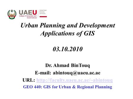 Urban Planning and Development Applications of GIS 03.10.2010 Dr. Ahmad BinTouq   URL: