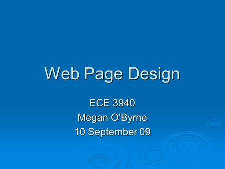 Web Page Design ECE 3940 Megan O'Byrne 10 September 09.