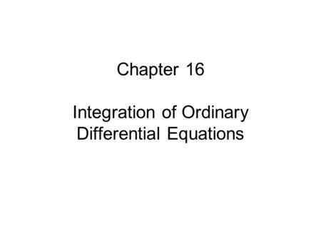 Chapter 16 Integration of Ordinary Differential Equations.