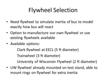 Flywheel Selection Need flywheel to simulate inertia of bus to model exactly how bus will react Option to manufacture our own flywheel or use existing.