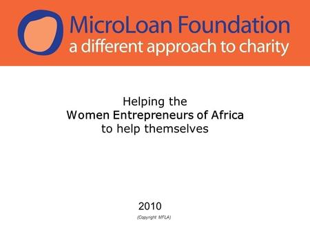 Helping the Women Entrepreneurs of Africa to help themselves 2010 (Copyright MFLA)