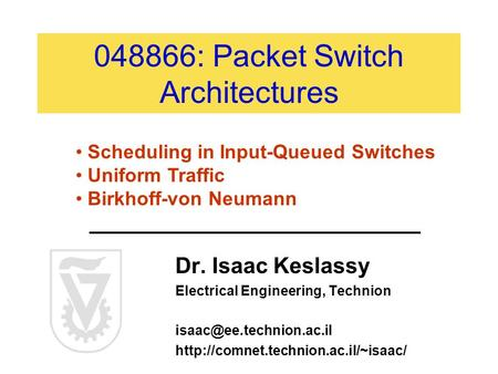 048866: Packet Switch Architectures Dr. Isaac Keslassy Electrical Engineering, Technion  Scheduling.