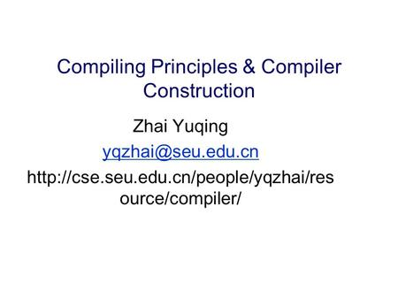 Compiling Principles & Compiler Construction Zhai Yuqing  ource/compiler/