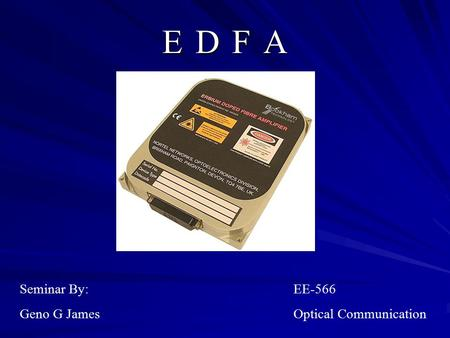 E D F A Seminar By: Geno G James EE-566 Optical Communication.
