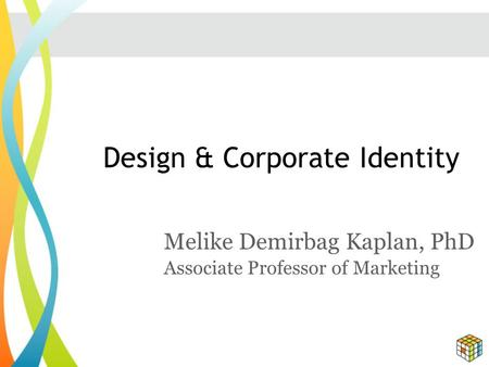 Design & Corporate Identity Melike Demirbag Kaplan, PhD Associate Professor of Marketing.
