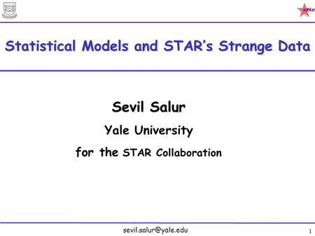 1 Statistical Models and STAR's Strange Data Sevil Salur Yale University for the STAR Collaboration.