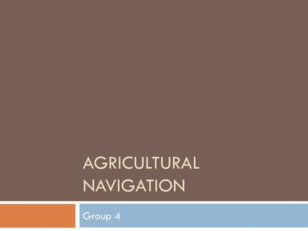 AGRICULTURAL NAVIGATION Group 4. Goals  To create the system which will be so convenient, flexible, understandable and available to farmers to be used.