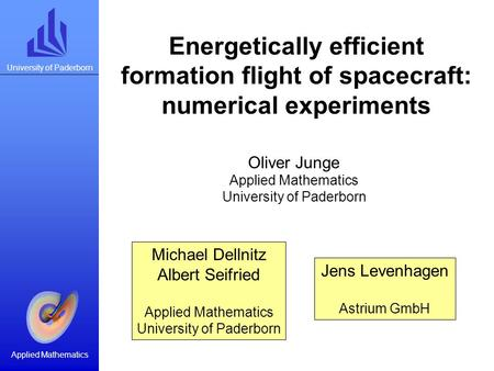 University of Paderborn Applied Mathematics Michael Dellnitz Albert Seifried Applied Mathematics University of Paderborn Energetically efficient formation.