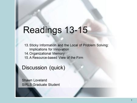 1 Readings 13-15 Discussion (quick) Shawn Loveland SIRLS Graduate Student 13.Sticky Information and the Local of Problem Solving: Implications for Innovation.
