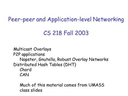 Peer-peer and Application-level Networking CS 218 Fall 2003 Multicast Overlays P2P applications Napster, Gnutella, Robust Overlay Networks Distributed.