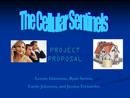 PROJECT PROPOSAL Lennie Giannone, Ryan Savino, Carrie Johnston, and Jessica Fernandes.