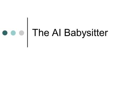 The AI Babysitter. Book Learnin' University of Chicago BA in General Studies Masters work in AI & Information Systems Northwestern University PhD work.