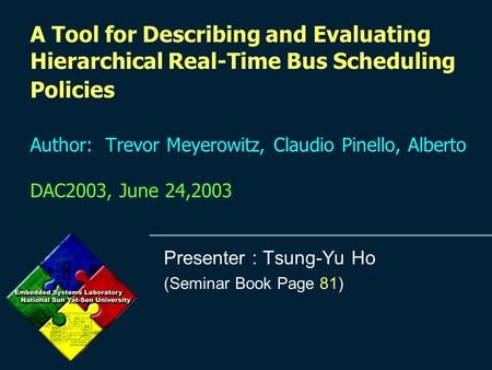 A Tool for Describing and Evaluating Hierarchical Real-Time Bus Scheduling Policies Author: Trevor Meyerowitz, Claudio Pinello, Alberto DAC2003, June 24,2003.