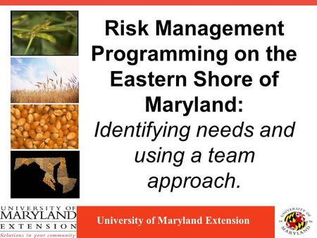 University of Maryland Extension Risk Management Programming on the Eastern Shore of Maryland: Identifying needs and using a team approach.
