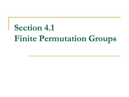 Section 4.1 Finite Permutation Groups Permutation of a Set Let A be the set { 1, 2, …, n }. A permutation on A is a function f : A  A that is both one-to-one.