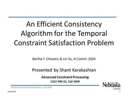 Advanced Constraint Processing, Fall 2009 An Efficient Consistency Algorithm for the Temporal Constraint Satisfaction Problem Berthe Y. Choueiry & Lin.