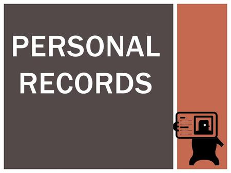 PERSONAL RECORDS.  What is Personal Identification?  Do you have any forms of Personal Identification? Is so, What?  When would you need Personal Identification?