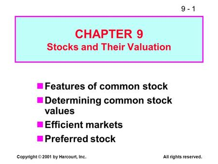9 - 1 Copyright © 2001 by Harcourt, Inc.All rights reserved. CHAPTER 9 Stocks and Their Valuation Features of common stock Determining common stock values.