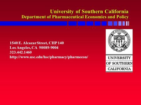 University of Southern California Department of Pharmaceutical Economics and Policy 1540 E. Alcazar Street, CHP 140 Los Angeles, CA 90089-9004 323.442.1460.
