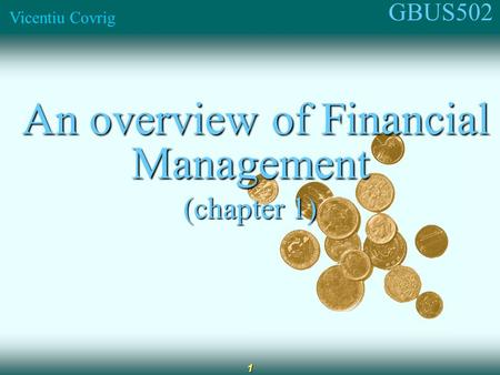 GBUS502 Vicentiu Covrig 1 An overview of Financial Management An overview of Financial Management (chapter 1)