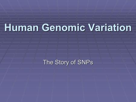 Human Genomic Variation The Story of SNPs. Single Nucleotide Polymorphisms (SNPs)  In addition to variation in microsatellites (VNTRs), genetic variation.