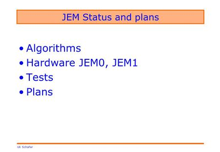 Uli Schäfer JEM Status and plans Algorithms Hardware JEM0, JEM1 Tests Plans.