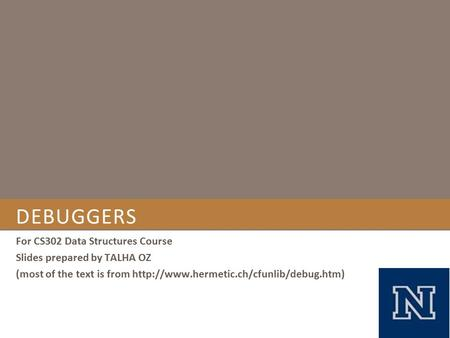 DEBUGGERS For CS302 Data Structures Course Slides prepared by TALHA OZ (most of the text is from