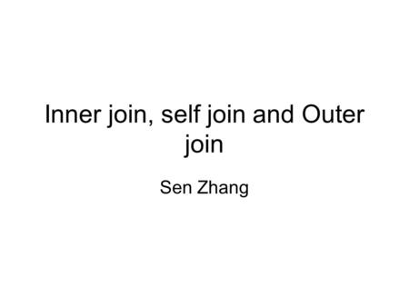 Inner join, self join and Outer join Sen Zhang. Joining data together is one of the most significant strengths of a relational database. A join is a query.