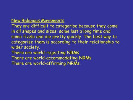 New Religious Movements They are difficult to categorise because they come in all shapes and sizes; some last a long time and some fizzle and die pretty.