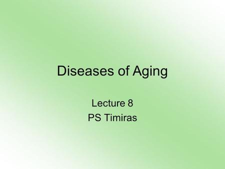 Diseases of Aging Lecture 8 PS Timiras. Recent approaches challenge the inevitability of functionpathology by grouping the aging processes into three.
