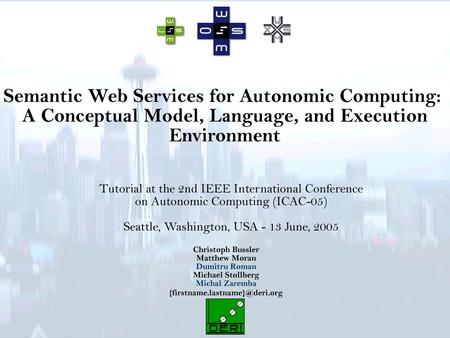 ICAC 2005, Seattle, USA2 aims The aims of this tutorial Introduce the aims & challenges of Semantic Web Services (SWS) to the Autonomic Computing community.