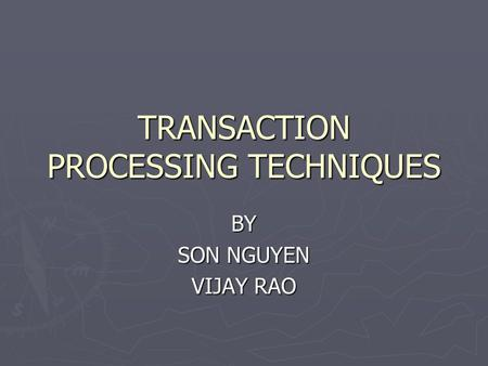 TRANSACTION PROCESSING TECHNIQUES BY SON NGUYEN VIJAY RAO.