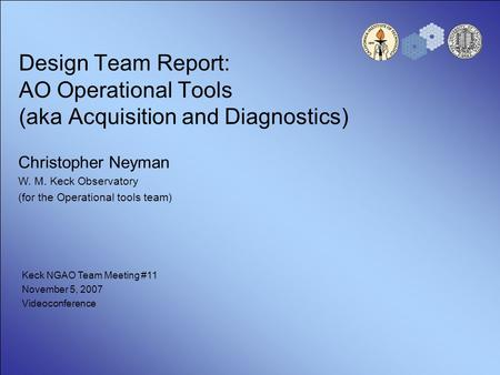 Design Team Report: AO Operational Tools (aka Acquisition and Diagnostics) Christopher Neyman W. M. Keck Observatory (for the Operational tools team) Keck.