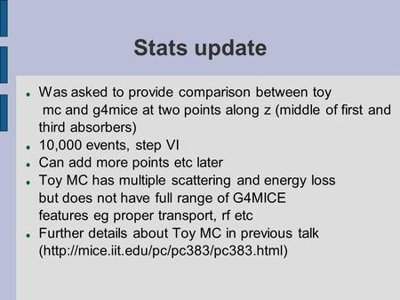 Stats update Was asked to provide comparison between toy mc and g4mice at two points along z (middle of first and third absorbers) 10,000 events, step.