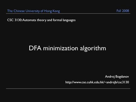 CSC 3130: Automata theory and formal languages Andrej Bogdanov  The Chinese University of Hong Kong DFA minimization.