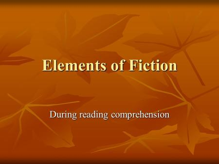 Elements of Fiction During reading comprehension.