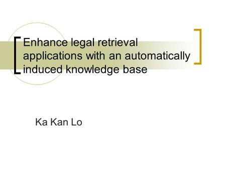 Enhance legal retrieval applications with an automatically induced knowledge base Ka Kan Lo.