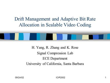 09/24/02ICIP20021 Drift Management and Adaptive Bit Rate Allocation in Scalable Video Coding H. Yang, R. Zhang and K. Rose Signal Compression Lab ECE Department.