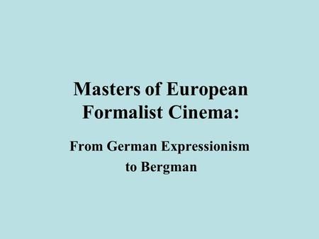 Masters of European Formalist Cinema: From German Expressionism to Bergman.