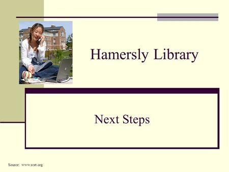 Hamersly Library Next Steps Source: www.rcet.org.