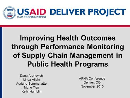 Improving Health Outcomes through Performance Monitoring of Supply Chain Management in Public Health Programs APHA Conference Denver, CO November 2010.