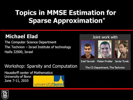 Topics in MMSE Estimation for Sparse Approximation Michael Elad The Computer Science Department The Technion – Israel Institute of technology Haifa 32000,