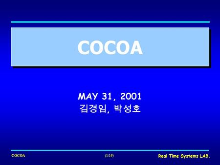 COCOA(1/19) Real Time Systems LAB. COCOA MAY 31, 2001 김경임, 박성호.